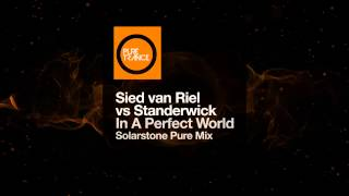 Sied van Riel vs Standerwick - In A Perfect World (Solarstone Pure Mix) [Pure Trance]