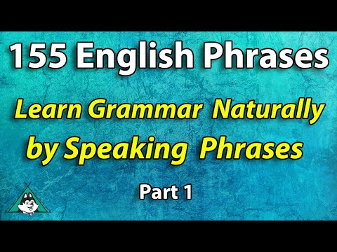 155 English Phrases - Learn Grammar Naturally by Speaking Phrases Part 1 Beginner Intermediate