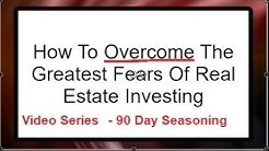 How To Overcome The Greatest Fears Of Real Estate Investing -90 Day Seasoning Period