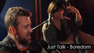 Just Talk - Boredom