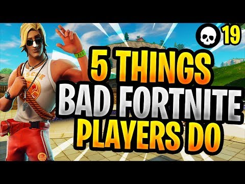 5 Things That BAD Fortnite Players Do! (Battle Royale Tips)