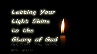Video Letting Your Light Shine to the Glory of God download MP3, 3GP, MP4, WEBM, AVI, FLV Juni 2018