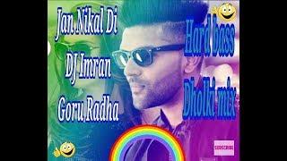 Jan Nikal Di Goru Radha DJ Imran [hard dholki mix]