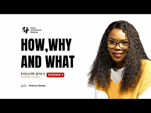 Follow Jesus Episode 3_How,Why and What