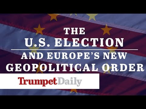 The U.S. Election and Europe's New Geopolitical Order - The Trumpet Daily