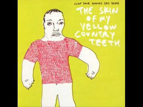The Skin Of My Yellow Country Teeth  Clap Your Hands Say Yeah