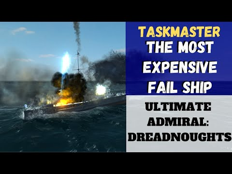 Ultimate Admiral: Dreadnoughts - [Taskmaster] The Most Expensive Fail Ship  (Alpha 7.6)