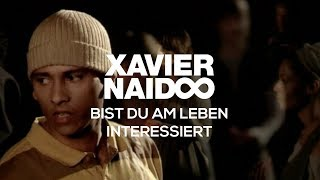 Xavier Naidoo - Bist du am Leben interessiert [Official Video]