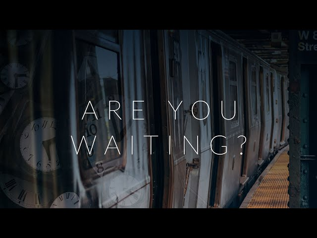 Are You Waiting?
