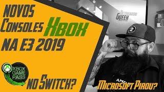 Novos Xbox Na E3 2019, Game Pass no Nintendo Switch, 12 Teraflops. Microsoft Pirou?