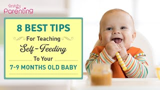 Tips to Teach Self Feeding to a 7-9 Month Old Baby