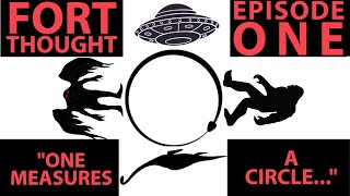 Fort Thought: One Measures A Circle... (Episode 1)