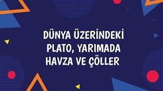 DÜNYA ÜZERİNDEKİ PLATO, YARIMADA, HAVZA VE ÇÖLLER