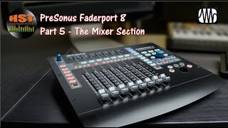 Presonus Faderport 8 Walk Through and Review Part 5 - The Mixer Section