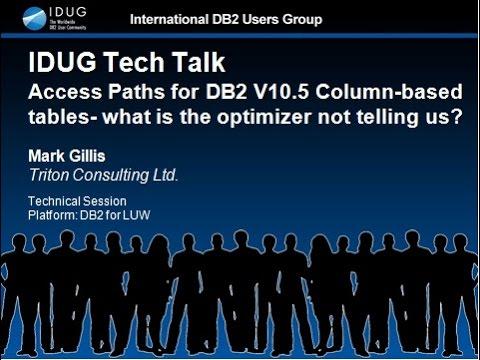IDUG Tech Talk: Access Paths for DB2 10 5 for LUW Column Based Tables