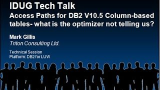 IDUG Tech Talk: Access Paths for DB2 10 5 for LUW Column Based Tables