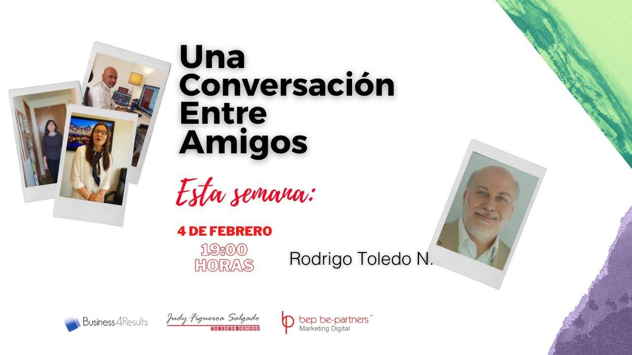 Conversación Entre Amigos con Rodrigo Toledo Nieto, Consultor y Coach.