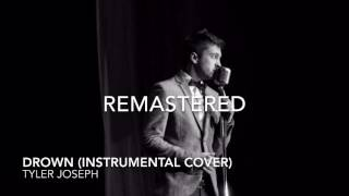 Tyler Joseph: Drown (Instrumental Cover) (REMASTERED)