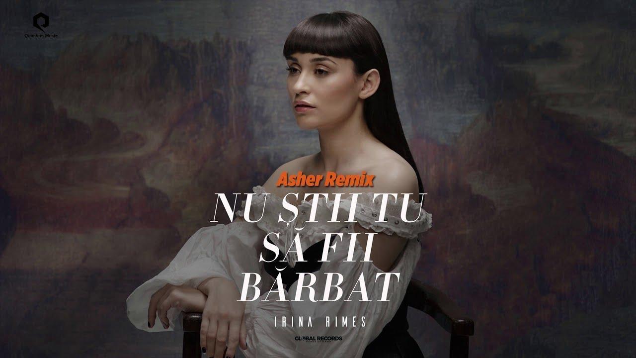 Irina Rimes - Nu Stii Tu Sa Fii Barbat | Asher Remix
