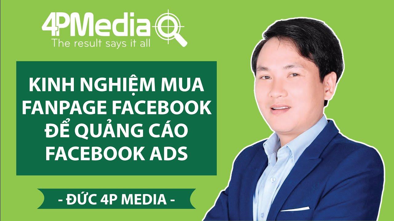 Chia Sẻ Kinh Nghiệm Mua Fanpage Facebook Để Quảng Cáo Facebook ADS | Đức 4P Media
