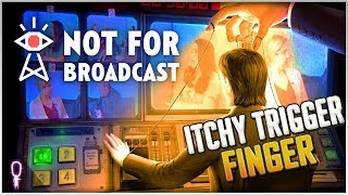 Itchy Trigger Finger Gets Me Into Trouble - 📺 Not For Broadcast 📺