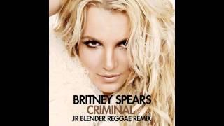 Britney Spears - Criminal (Jr Blender Reggae Remix)
