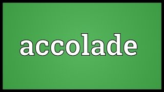 Accolade Meaning