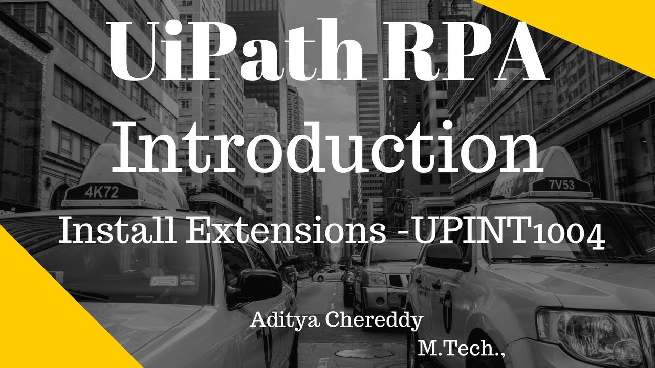 UiPath RPA - Introduction - Install Extensions - UPINT1004 - Aditya RPA  Academy BTM Layout