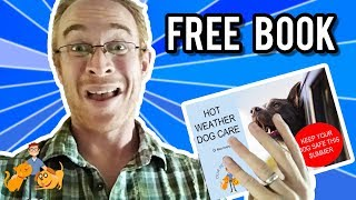 "Get My FREE Ebook ""Hot Weather Dog Care""!!!"