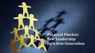 Jerusalem Lights Parashat Pinchas 5781: New Leadership for a New Generation