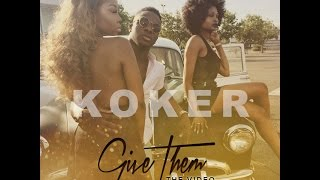 Koker - Give Them  OFFICIAL VIDEO