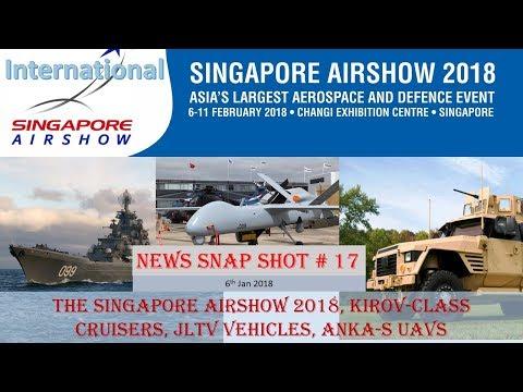 NEWS SNAP SHOT#17 (6th Jan): Singapore Airshow 2018, Kirov-class cruisers, JLTV, Anka-S UAVs