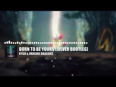Kygo & Imagine Dragons - Born To Be Yours (Silver Bootleg) [FREE DOWNLOAD]