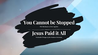 You Cannot Be Stopped // Phil Wickham & Jesus Paid it All // Fernando Ortega
