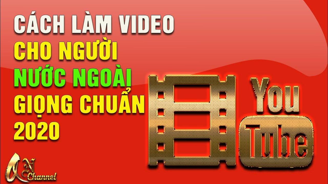 Cách làm video youtube cho người ngước ngoài giọng chuẩn | quang ngan channel