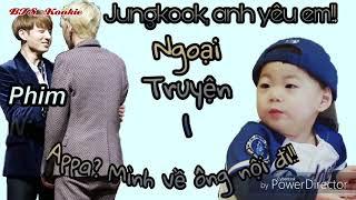 [BTS FILM] Jungkook, anh y?u em!!(Ngo?i truy?n) - Ph?n 1 MP3