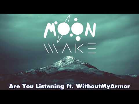 Moonwake - Are You Listening ft. WithoutMyArmor