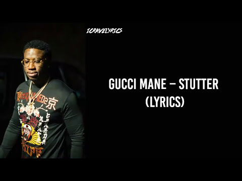 Gucci Mane – Stutter (Lyrics)