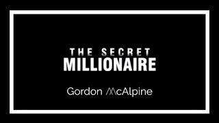 The Secret Millionaire - Gordon McAlpine