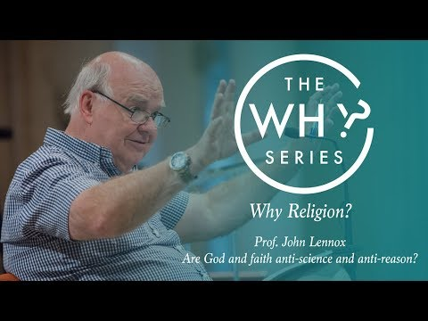 Are God and Faith Anti-Science and Anti-Reason? John Lennox