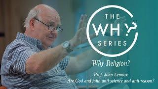 Are God and Faith Anti-Science and Anti-Reason? John Lennox
