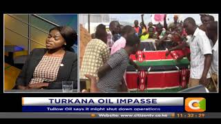 Turkana Oil impasse: Tullow Oil now says it may be forced to shut down