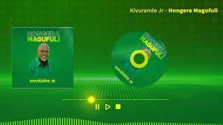 HONGERA MAGUFULI - KIVURANDE JUNIOR ( AUDIO)
