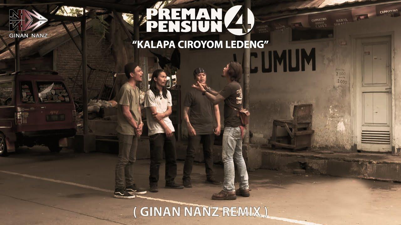 Download Preman Pensiun 4 - Kalapa Ciroyom Ledeng ( Ginan Nanz Remix )