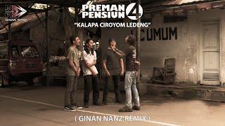 Preman Pensiun 4 - Kalapa Ciroyom Ledeng ( Ginan Nanz Remix )