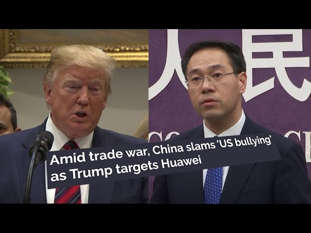 Amid trade war, China slams 'US bullying' as Trump targets Huawei