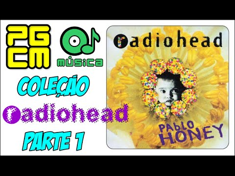 Fase Pablo Honey - Coleção Radiohead - Parte #01