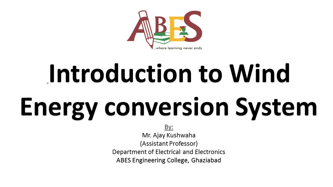 Introduction to Wind Energy Conversion System by Mr. Ajay