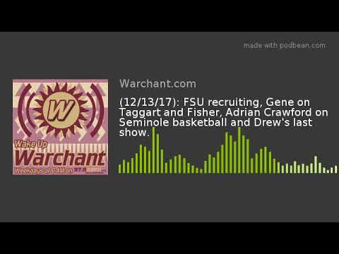 (12/13/17): FSU recruiting, Gene on Taggart and Fisher, Adrian Crawford on Seminole basketball and D