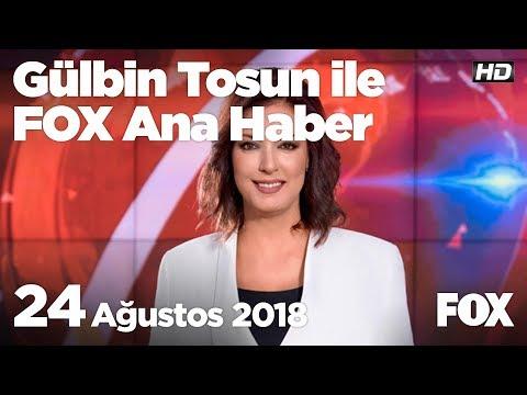 24 ağustos 2018 gülbin tosun ile fox ana haber